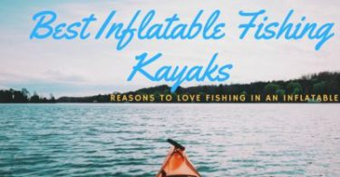 The Best Inflatable Fishing Kayaks of 2018 Rated and Reviewed